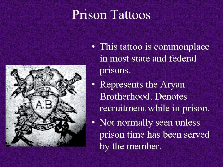 Prison Tattoos • This tattoo is commonplace in most state and federal prisons. •