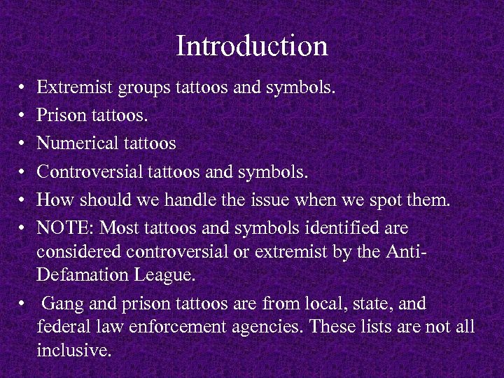 Introduction • • • Extremist groups tattoos and symbols. Prison tattoos. Numerical tattoos Controversial