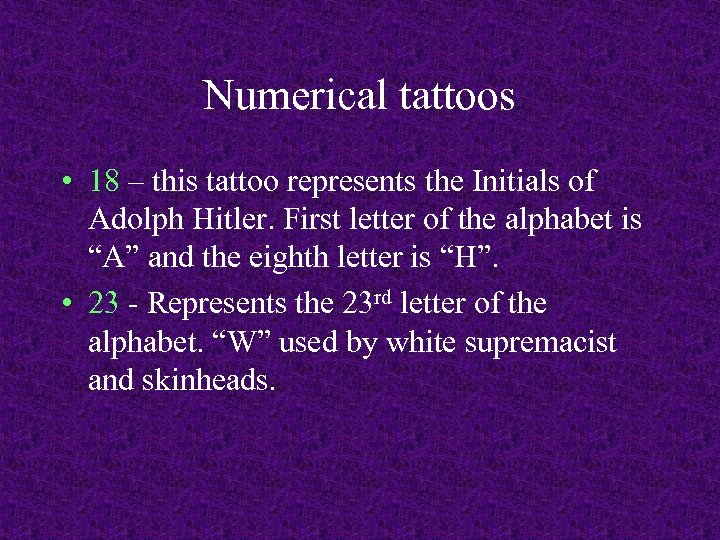 Numerical tattoos • 18 – this tattoo represents the Initials of Adolph Hitler. First