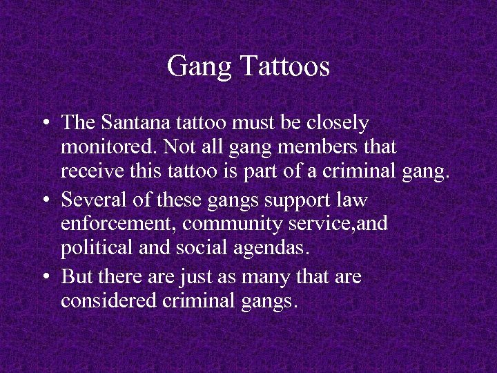 Gang Tattoos • The Santana tattoo must be closely monitored. Not all gang members