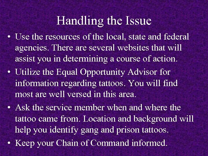 Handling the Issue • Use the resources of the local, state and federal agencies.
