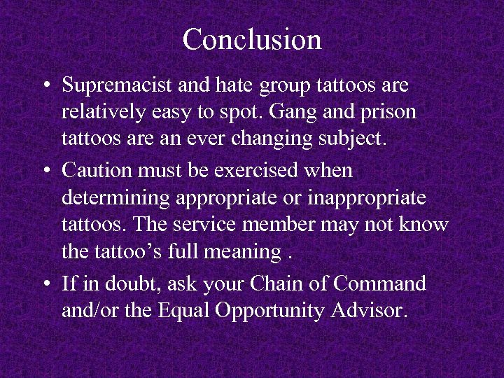 Conclusion • Supremacist and hate group tattoos are relatively easy to spot. Gang and