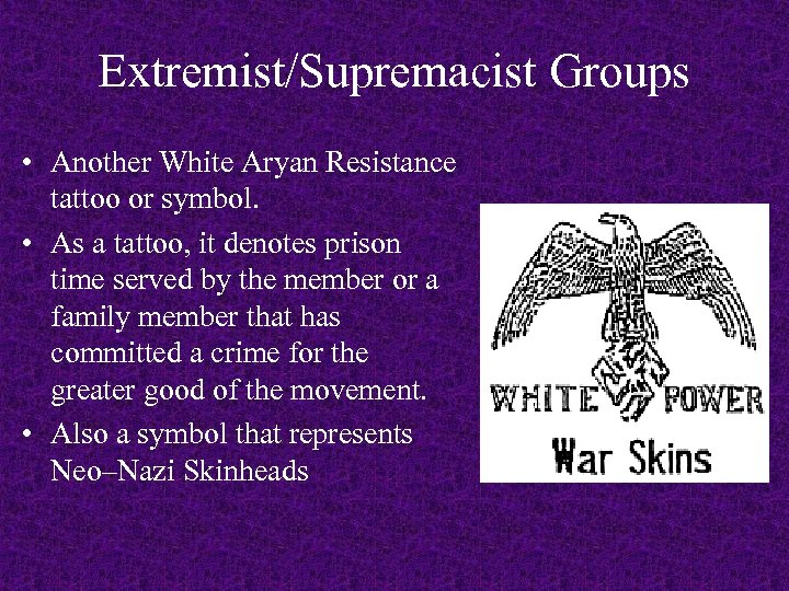 Extremist/Supremacist Groups • Another White Aryan Resistance tattoo or symbol. • As a tattoo,