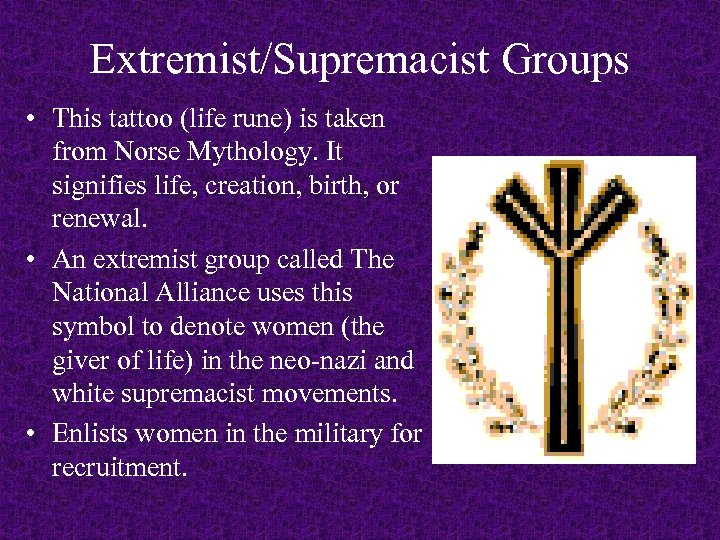 Extremist/Supremacist Groups • This tattoo (life rune) is taken from Norse Mythology. It signifies