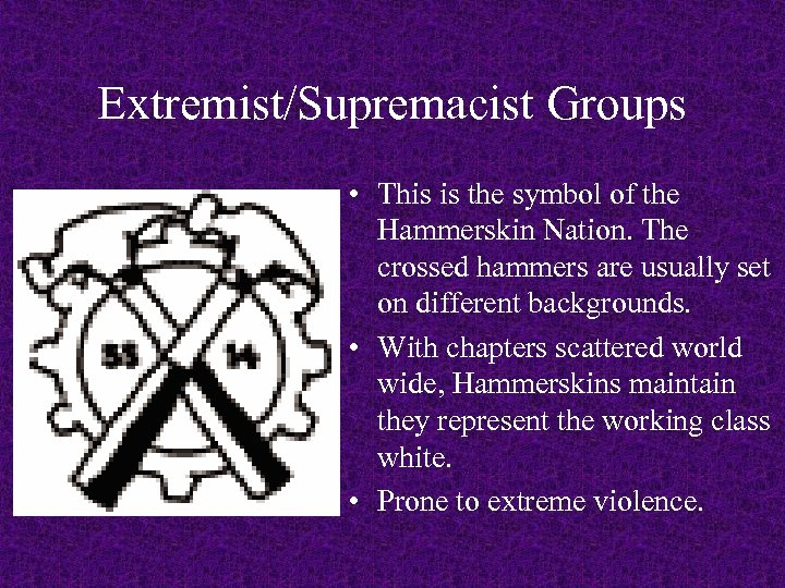 Extremist/Supremacist Groups • This is the symbol of the Hammerskin Nation. The crossed hammers