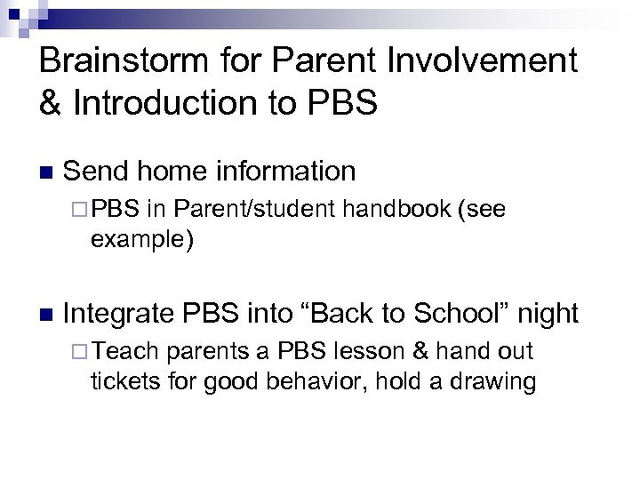 Brainstorm for Parent Involvement & Introduction to PBS n Send home information ¨ PBS