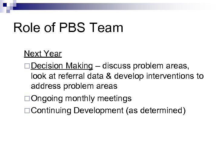 Role of PBS Team Next Year ¨ Decision Making – discuss problem areas, look