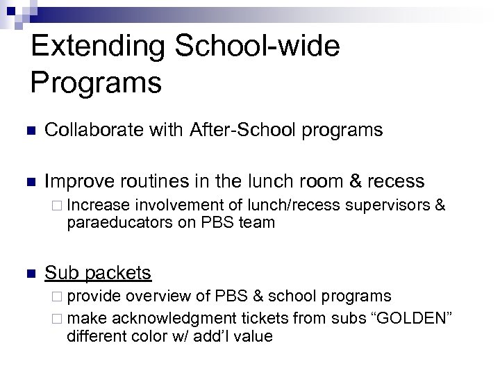 Extending School-wide Programs n Collaborate with After-School programs n Improve routines in the lunch