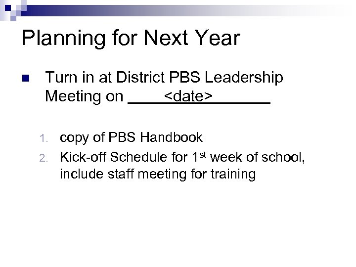 Planning for Next Year n Turn in at District PBS Leadership Meeting on <date>