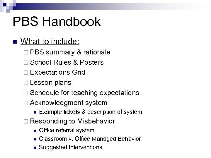 PBS Handbook n What to include: ¨ PBS summary & rationale ¨ School Rules