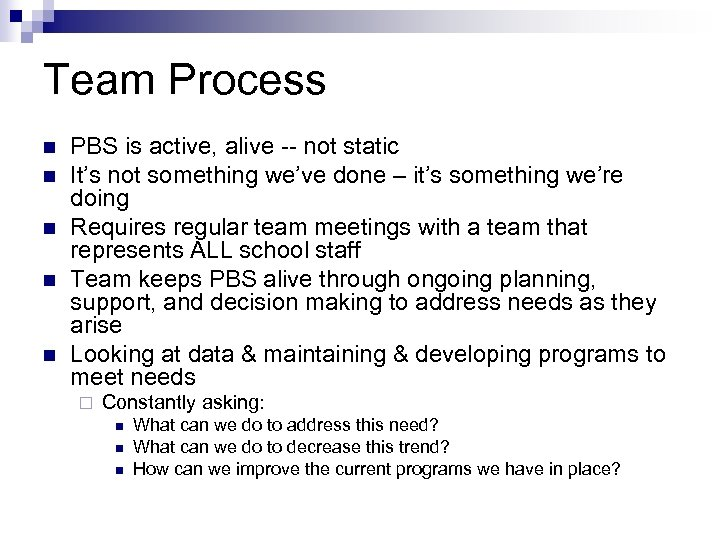Team Process n n n PBS is active, alive -- not static It's not
