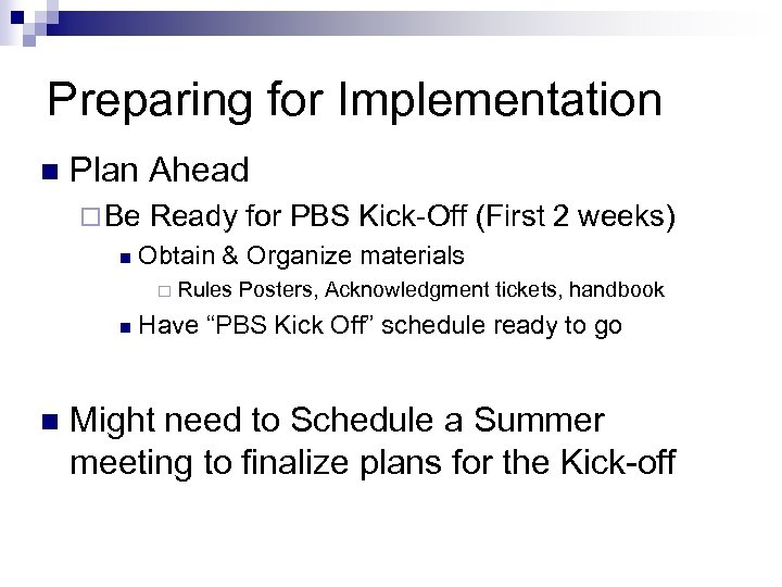 Preparing for Implementation n Plan Ahead ¨ Be n Ready for PBS Kick-Off (First