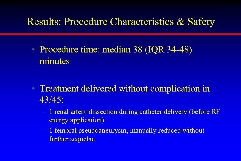 Results: Procedure Characteristics & Safety • Procedure time: median 38 (IQR 34 -48) minutes