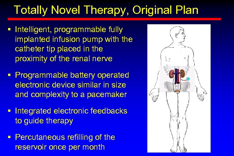 Totally Novel Therapy, Original Plan § Intelligent, programmable fully implanted infusion pump with the