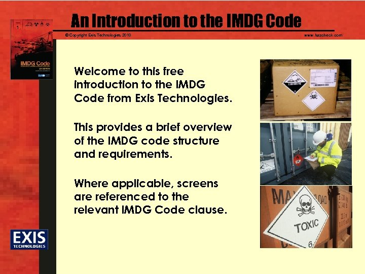An Introduction to the IMDG Code © Copyright Exis Technologies 2010 Welcome to this