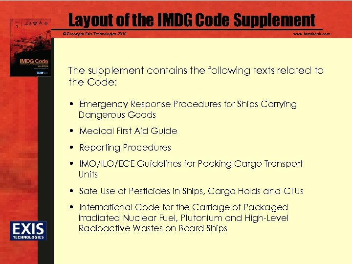 Layout of the IMDG Code Supplement © Copyright Exis Technologies 2010 www. hazcheck. com