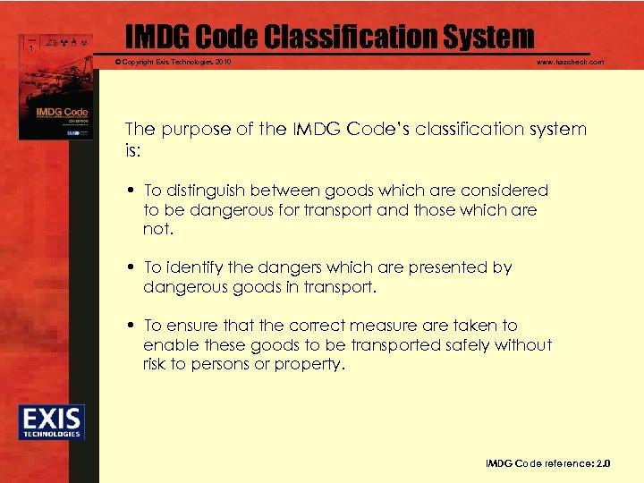 IMDG Code Classification System © Copyright Exis Technologies 2010 www. hazcheck. com The purpose