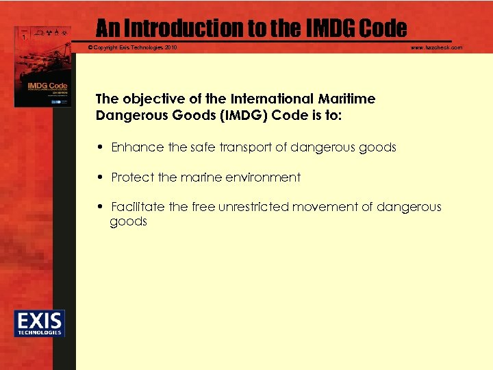 An Introduction to the IMDG Code © Copyright Exis Technologies 2010 www. hazcheck. com