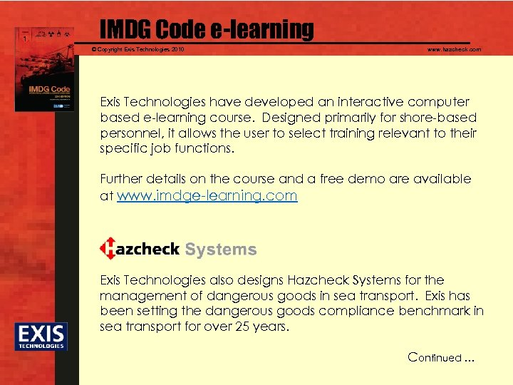 IMDG Code e-learning © Copyright Exis Technologies 2010 www. hazcheck. com Exis Technologies have