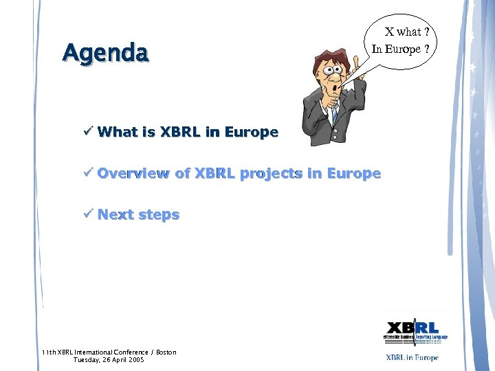 Agenda X what ? In Europe ? ü What is XBRL in Europe ü