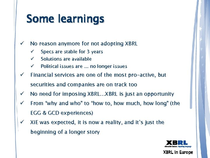 Some learnings ü No reason anymore for not adopting XBRL ü ü Specs are
