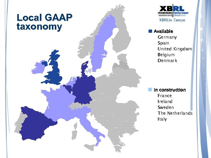 Local GAAP taxonomy Available Germany Spain United Kingdom Belgium Denmark In construction France Ireland