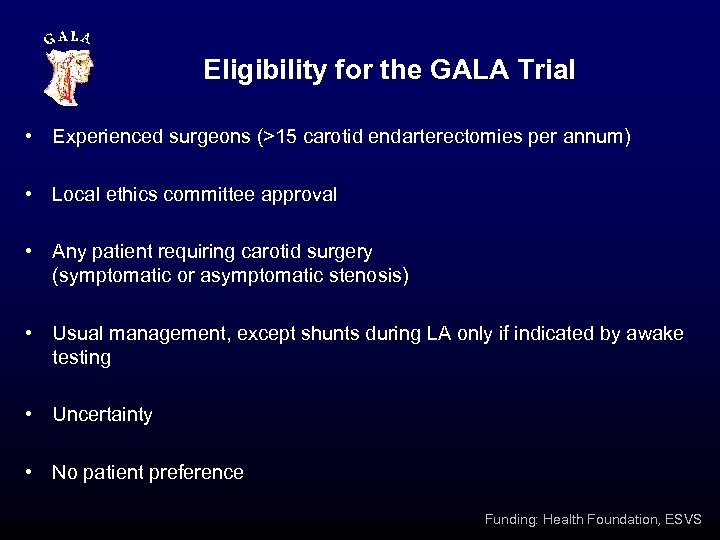Eligibility for the GALA Trial • Experienced surgeons (>15 carotid endarterectomies per annum) •