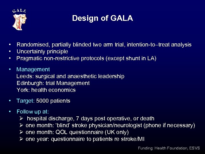 Design of GALA • Randomised, partially blinded two arm trial, intention-to–treat analysis • Uncertainty