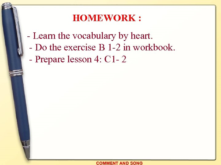 HOMEWORK : - Learn the vocabulary by heart. - Do the exercise B 1