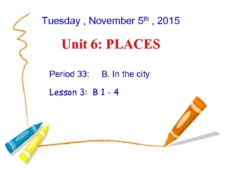 Tuesday , November 5 th , 2015 Unit 6: PLACES Period 33: B. In