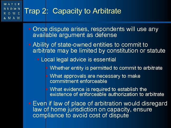 Trap 2: Capacity to Arbitrate • Once dispute arises, respondents will use any available