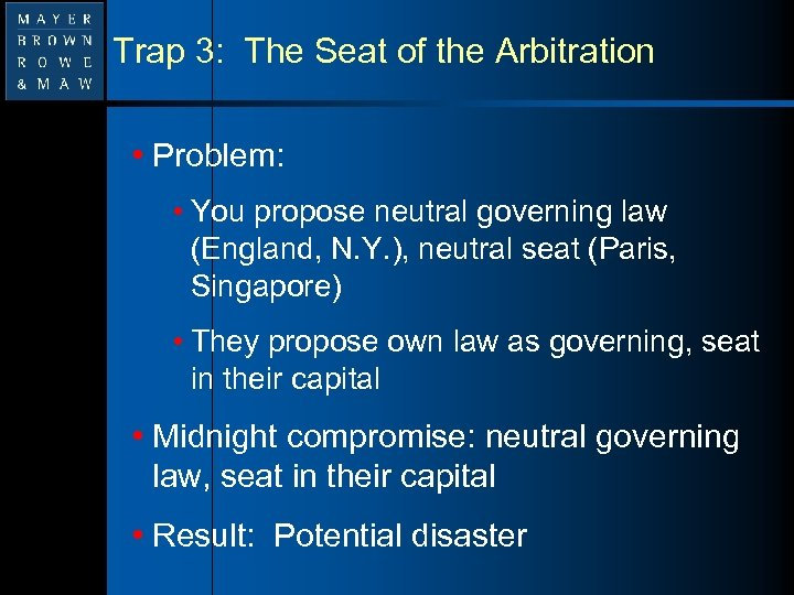 Trap 3: The Seat of the Arbitration • Problem: • You propose neutral governing