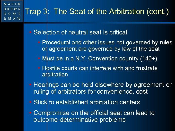 Trap 3: The Seat of the Arbitration (cont. ) • Selection of neutral seat