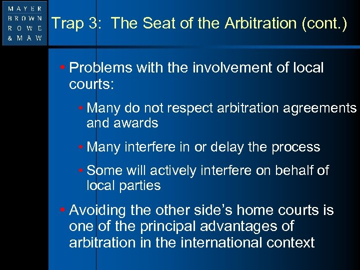 Trap 3: The Seat of the Arbitration (cont. ) • Problems with the involvement