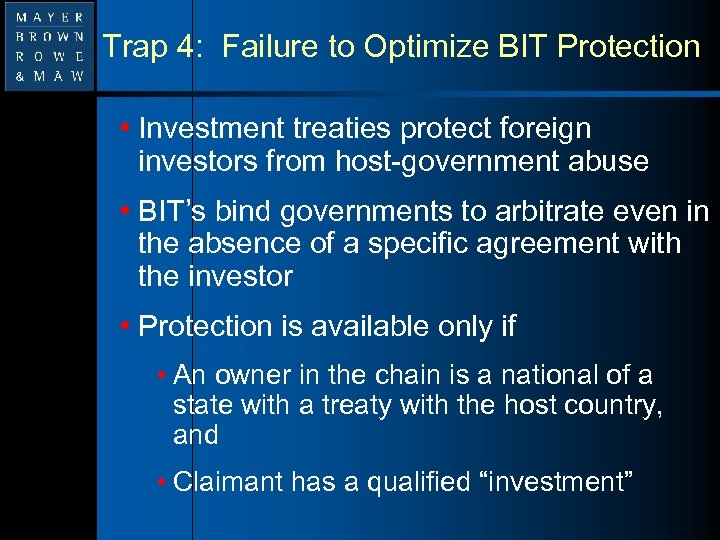 Trap 4: Failure to Optimize BIT Protection • Investment treaties protect foreign investors from