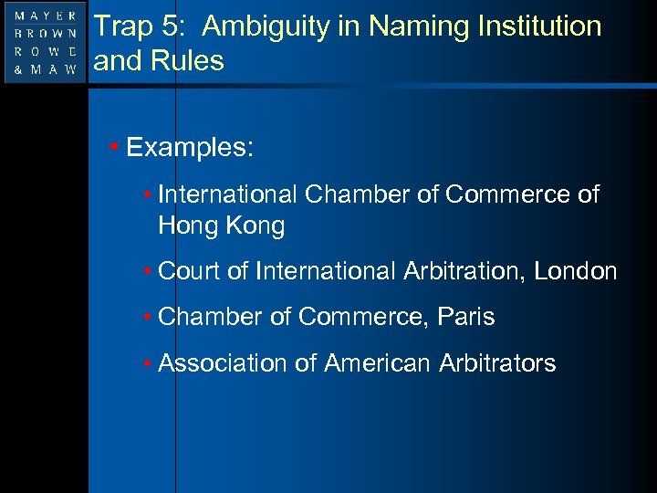 Trap 5: Ambiguity in Naming Institution and Rules • Examples: • International Chamber of