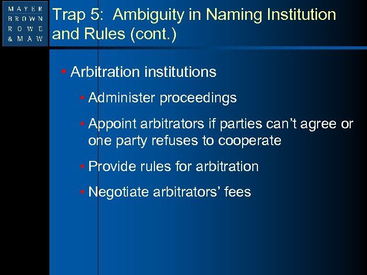 Trap 5: Ambiguity in Naming Institution and Rules (cont. ) • Arbitration institutions •