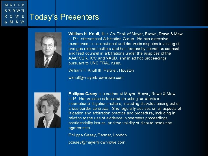 Today's Presenters William H. Knull, III is Co-Chair of Mayer, Brown, Rowe & Maw