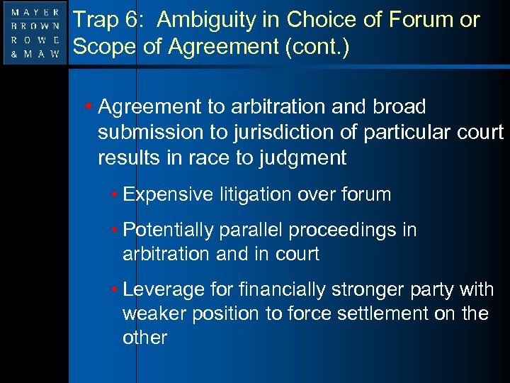 Trap 6: Ambiguity in Choice of Forum or Scope of Agreement (cont. ) •