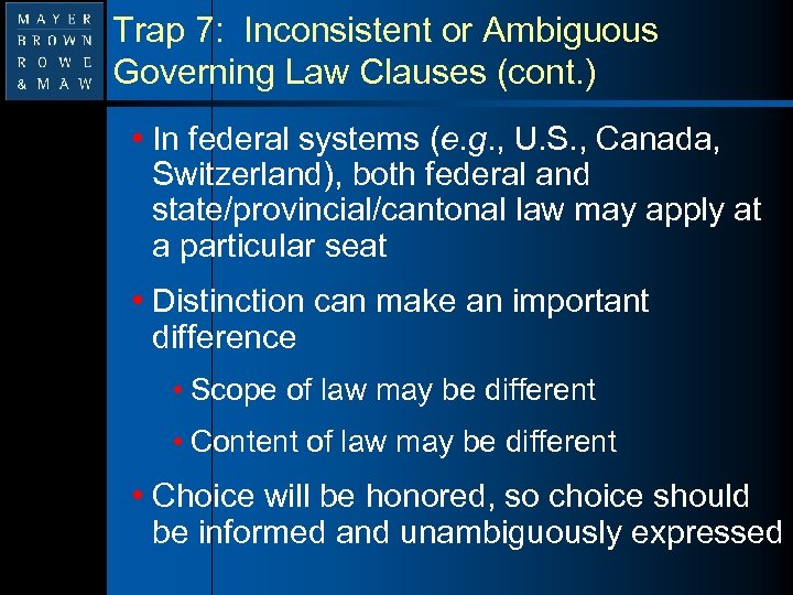 Trap 7: Inconsistent or Ambiguous Governing Law Clauses (cont. ) • In federal systems