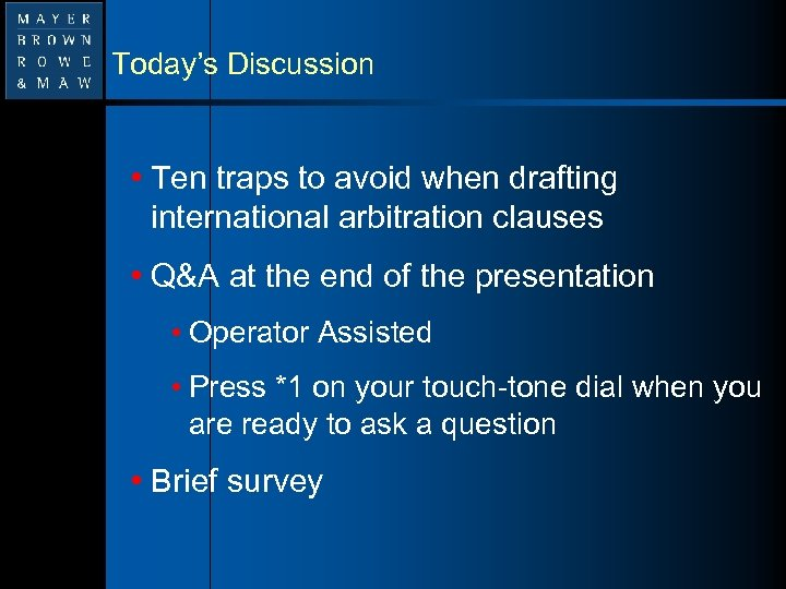 Today's Discussion • Ten traps to avoid when drafting international arbitration clauses • Q&A