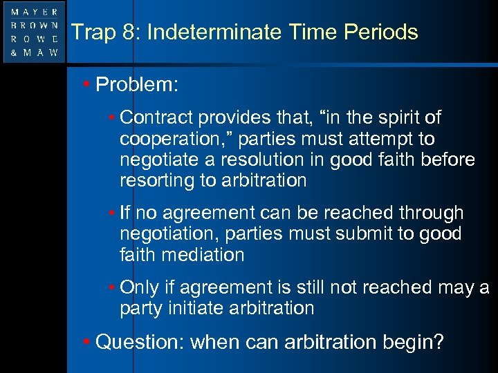 """Trap 8: Indeterminate Time Periods • Problem: • Contract provides that, """"in the spirit"""