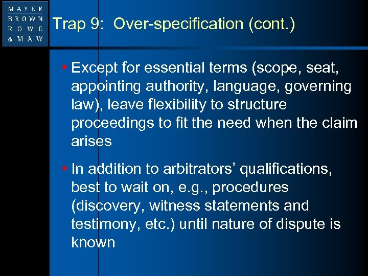 Trap 9: Over-specification (cont. ) • Except for essential terms (scope, seat, appointing authority,