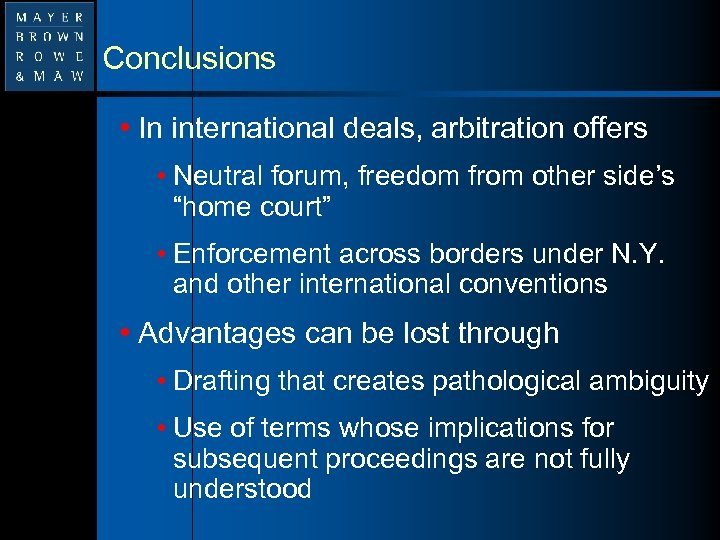 Conclusions • In international deals, arbitration offers • Neutral forum, freedom from other side's