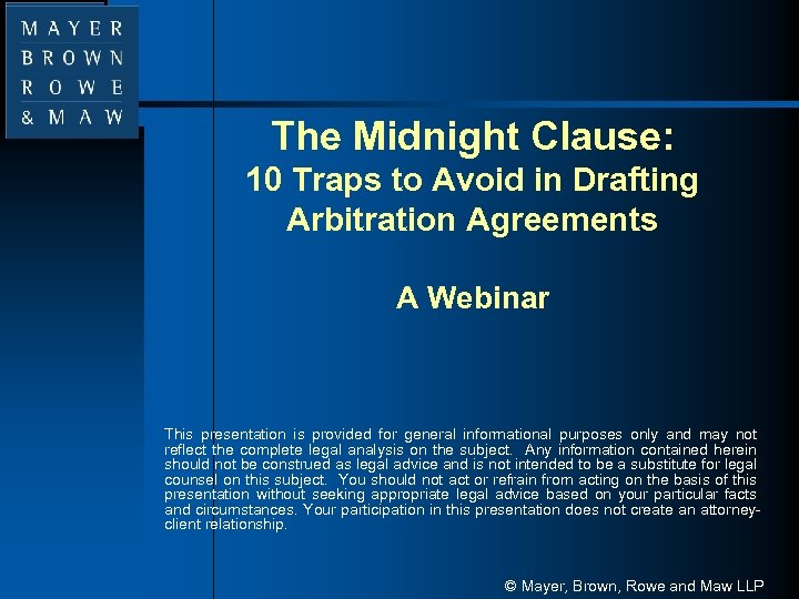 The Midnight Clause: 10 Traps to Avoid in Drafting Arbitration Agreements A Webinar This