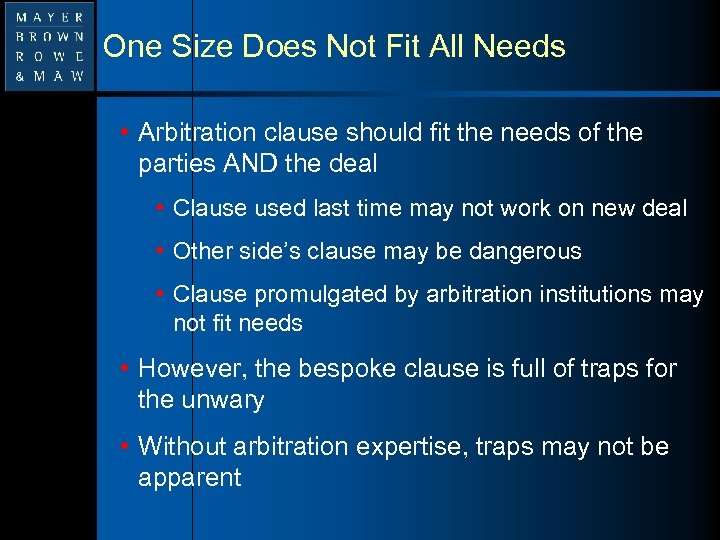 One Size Does Not Fit All Needs • Arbitration clause should fit the needs