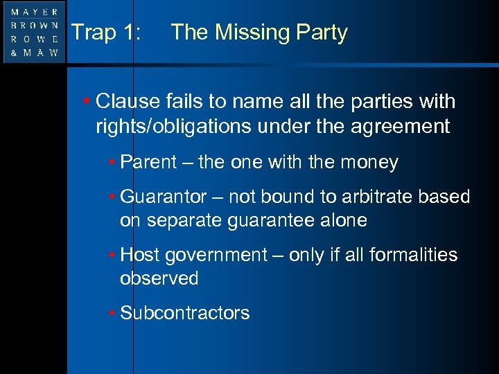 Trap 1: The Missing Party • Clause fails to name all the parties with