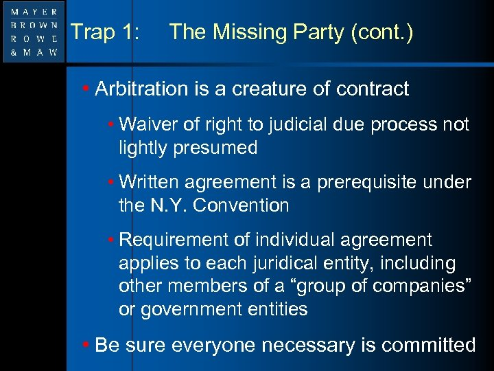 Trap 1: The Missing Party (cont. ) • Arbitration is a creature of contract