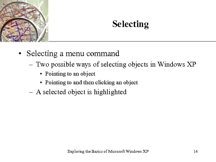 XP Selecting • Selecting a menu command – Two possible ways of selecting objects