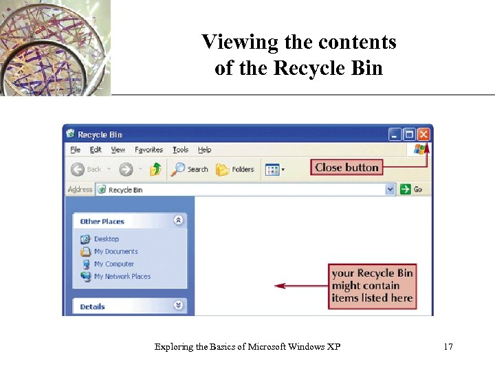 Viewing the contents of the Recycle Bin Exploring the Basics of Microsoft Windows XP